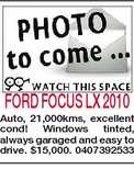 FORD FOCUS LX 2010 Auto, 21,000kms, excellent cond! Windows tinted, always garaged and easy to drive. $15,000. 0407392533