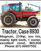 Tractor, Case 8930 Magnum, 210hp, low hrs, mainly light work, 1 owner, excellent cond, $65,900 Phone (07) 46657552