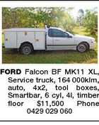 FORD Falcon BF MK11 XL, Service truck, 164 000klm, auto, 4x2, tool boxes, Smartbar, 6 cyl, 4l, timber floor $11,500 Phone 0429 029 060