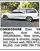 COMMODORE Exec '99 Wagon, dual fuel, 265,000klms. New tyres, bearings & shocks, mags, tint. Drives well, REG 9/13. $4,200. Call 0488 789 719