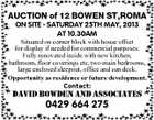 AUCTION of 12 BOWEN ST,ROMA ON SITE - SATURDAY 25TH MAY, 2013 AT 10.30AM Situated on corner block with house offset for display if needed for commercial purposes. Fully renovated inside with new kitchen, bathroom, floor coverings etc, two main bedrooms, large enclosed sleepout, office and sun deck. Opportunity as residence or future development. Contact: DAVID BOWDEN and ASSOCIATES 0429 664 275