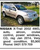 NISSAN X-Trail 2002 4WD, auto, aircon, cruise control, power windows, CD, reg Jan 2014. Very good condition. $5,900 Phone: 0401 579 709