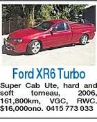 Ford XR6 Turbo Super Cab Ute, hard and soft torneau, 2006, 161,800km, VGC, RWC. $16,000ono. 0415 773 033