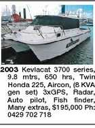 2003 Kevlacat 3700 series, 9.8 mtrs, 650 hrs, Twin Honda 225, Aircon, (8 KVA gen set) 3xGPS, Radar, Auto pilot, Fish finder, Many extras, $195,000 Ph: 0429 702 718