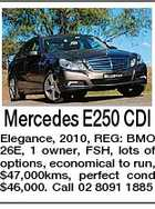 Mercedes E250 CDI Elegance, 2010, REG: BMO 26E, 1 owner, FSH, lots of options, economical to run, $47,000kms, perfect cond $46,000. Call 02 8091 1885