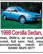 1998 Corolla Sedan, man, 260k&amp;#39;s, air con, good cond, full serv. hist, very ecconomical, mech A1 $3000 6629 3277