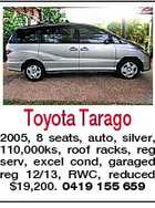 Toyota Tarago 2005, 8 seats, auto, silver, 110,000ks, roof racks, reg serv, excel cond, garaged reg 12/13, RWC, reduced $19,200. 0419 155 659