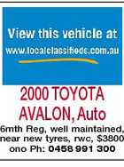 2000 TOYOTA AVALON, Auto 6mth Reg, well maintained, near new tyres, rwc, $3800 ono Ph: 0458 991 300