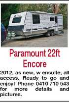 Paramount 22ft Encore 2012, as new, w ensuite, all access. Ready to go and enjoy! Phone 0410 710 543 for more details and pictures.