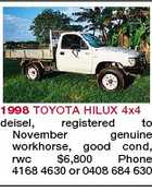 1998 TOYOTA HILUX 4x4 deisel, registered to November genuine workhorse, good cond, rwc $6,800 Phone 4168 4630 or 0408 684 630