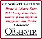 CONGRATULATIONS Home & Leisure Expo 2013 Lucky Door Prize winner of two nights at Kingfisher Bay Resort T Jeacocke
