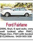 Ford Fairlane 2006, 6cyl, 6 spd auto, very well looked after RWC, Rego Dec, FSH with books! $13,000ono. 0429 003 338