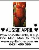 AUSSIE APRIL  25yo brunette, sz10, B cup. One Mile. Mon to Thurs www.aprilallure.com.au 0431 450 360