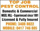 TOP JOB PEST CONTROL Domestic & Commercial NIGEL HILL - Experienced since 1991 Licensed & Fully Insured PHONE: 3408 8822 MOBILE: 0417 746 885