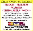 29 years ATLAS APPLIANCE SERVICES experience - Better FRIDGES - FREEZERS Prices - WASHERS - DISHWASHERS - OVENS - MOST BRANDS, ALL JOBS GUARANTEED, P.DISCOUNTS, WE BUY & SELL (CONDITIONS APP) 31 YEARS EXPERIENCE CALL MARTIN ANYTIME 3284 2222 or 0408 086 680
