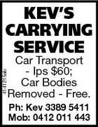 KEV'S CARRYING SERVICE 4141215ab Car Transport - Ips $60; Car Bodies Removed - Free. Ph: Kev 3389 5411 Mob: 0412 011 443