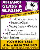 Service rgency me 24 hr E 4385085aahc * All Glass Requirements * Insurance Claims * Security Doors & Windows * Shower Screens * All Types of Aluminium Work * Patio's Enclosed ABN 27083141020 BSA 717368 (07) 5495 7833 A/hrs 0418 754 925 UNIT 1 / 1 LEAR JET DRIVE, CABOOLTURE