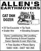 A LL EOVERS N' S EAR T HM CAT D6H DOZER * 22 Ton Excavator * Tip Truck * Elevating Scrapers * Grader Hire * Free Quotes * Phone Barry 5465 1436 - 0407 160 268 4430932aaHC Dams, Landclearing, Site Levelling, Road Forming & Gravel Supplies Owner Operator & over 30yrs Exp