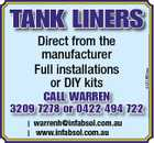 Direct from the manufacturer Full installations or DIY kits CALL WARREN 3209 7278 or 0422 494 722 I warrenh@infabsol.com.au I www.infabsol.com.au 4431882aa TANK LINERS