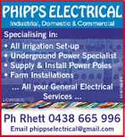 4549706abHC Specialising in: * All irrigation Set-up * Underground Power Specialist * Supply & Install Power Poles * Farm Installations ... All your General Electrical Services ... LIC#65805 Ph Rhett 0438 665 996 Email phippselectrical@gmail.com