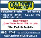 Colour Bond Fencing 1.5H x 2.36 = $80.26 1.8H X 2.36 = $91.81 Pool Fencing 1.2 x 2.4 = $95 NEW PRODUCT Econo Garden Panels $59 1100 x 2300 Other Products Available 6651 4744 25 Isles Dr, Coffs Harbour www.ourtownfencing.com.au