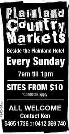 4842424aa Beside the Plainland Hotel Every Sunday 7am till 1pm SITES FROM $10 *Conditions apply ALL WELCOME Contact Ken 5465 1736 or 0412 369 740