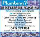Plumbing? ABN: 69494779892 QBSA: 1212454 EM: rtk09@bigpond.com Domestic, Industrial and Commercial Roofing and Guttering, Blocked Drains, General Maintenance and Repairs 5077304aaHC REECE KRENSKE PLUMBING Now servicing Domestic waste water treatment plants 0417 783 834 Lockyer Valley and all surrounding areas QUALITY SERVICE GUARANTEED