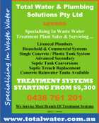 Specialising In Waste Water Total Water & Plumbing Solutions Pty Ltd LOWOOD Specialising In Waste Water Treatment Plant Sales & Servicing ... Licenced Plumbers Household & Commercial Systems Single Concrete / Plastic Tank System Advanced Secondary Septic Tank Conversions Septic Trench Replacement Concrete Rainwater Tanks Available TREATMENT SYSTEMS STARTING FROM $5,300 0438 761 201 We Service Most Brands Of Treatment Systems QBSA: 1149562 www.totalwater.com.au
