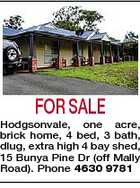 FOR SALE Hodgsonvale, one acre, brick home, 4 bed, 3 bath, dlug, extra high 4 bay shed, 15 Bunya Pine Dr (off Mally Road). Phone 4630 9781
