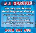 A J FEN CIN G We only use Stratco Good Neighbour Fencing 25 Years Experience Supplied and Installed I'll Beat Any Legitimate Quote! QBSA 1031447 04 1 8 9 8 1 3 03 0 4 18 98 303 4615821aaHC Colorbond Fencing & All Pool Fencing