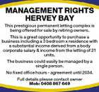 MANAGEMENT RIGHTS HERVEY BAY This prestigious permanent letting complex is being offered for sale by retiring owners. This is a great opportunity to purchase a business including a 3 bedroom x residence with a substantial income derived from a body corporate salary & income from the letting of 21 units. The business could easily be managed by a single person. No fixed office hours - agreement until 2034. Full details please contact owner Mob: 0408 867 649