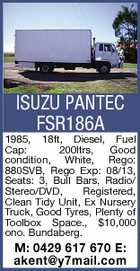ISUZU PANTEC FSR186A 1985, 18ft, Diesel, Fuel Cap: 200ltrs, Good condition, White, Rego: 880SVB, Rego Exp: 08/13, Seats: 3, Bull Bars, Radio/ Stereo/DVD, Registered, Clean Tidy Unit, Ex Nursery Truck, Good Tyres, Plenty of Toolbox Space., $10,000 ono. Bundaberg. M: 0429 617 670 E: akent@y7mail.com