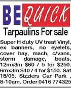 Tarpaulins For sale Super H duty UV treat Vinyl, ex banners, no eyelets, cover hay, mach, c/vans, storm damage, boats, 12mx3m $60 / 5 for $250. 6mx3m $40 / 4 for $150. Sat 18/05. Sizzlers Car Park , 8-10am. Order 0416 774325