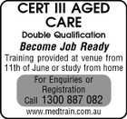 CERT III AGED CARE Double Qualification Become Job Ready Training provided at venue from 11th of June or study from home For Enquiries or Registration Call 1300 887 082 www.medtrain.com.au