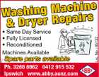 5221823aaHC * Same Day Service * Fully Licensed * Reconditioned Machines Available Spare parts available Ph. 3288 8862 0412 915 532 Ipswich www.abby.aunz.com Lic. No : 65132 chine Wa s h i n g M ap a i r s & Dr yer Re