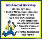 Mechanical Workshop * Be your own boss! * Central Maroochydore location * Established for 19 years * Two hoists and equipment * Well established repeat customer base * Freehold or lease of shed available For further details phone 0408 722 063 5222559aaHC