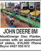 JOHN DEERE 8M MaxiEmerge Disc Planter, comes with an assortment of plates, $16,000 Phone Bryce 0427 552 972
