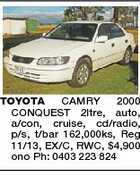 TOYOTA CAMRY 2000 CONQUEST 2ltre, auto, a/con, cruise, cd/radio, p/s, t/bar 162,000ks, Reg 11/13, EX/C, RWC, $4,900 ono Ph: 0403 223 824