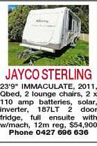"JAYCO STERLING 23'9"" IMMACULATE, 2011, Qbed, 2 lounge chairs, 2 x 110 amp batteries, solar, inverter, 187LT 2 door fridge, full ensuite with w/mach, 12m reg, $54,900 Phone 0427 696 636"
