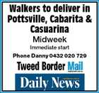 Walkers to deliver in Pottsville, Cabarita & Casuarina Midweek Immediate start Phone Danny 0432 020 729