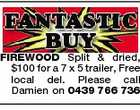 FIREWOOD Split & dried, $100 for a 7 x 5 trailer, Free local del. Please call Damien on 0439 766 736