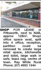 SHOP FOR LEASE in Pittsworth, next to NAB, approx 128m2. Shop/ office space avail, split into 4 office, reception, partition could be removed to create large retail space, kitchenette and toilet, large walk in safe, lease neg, centre of town. Ray White Rural Phone: (07) 4693 1644