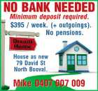 NO BANK NEEDED Minimum deposit required. $395 / week. (+ outgoings). No pensions. House as new 79 David St North Booval. Mike 0407 007 009