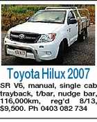 Toyota Hilux 2007 SR V6, manual, single cab trayback, t/bar, nudge bar, 116,000km, reg'd 8/13, $9,500. Ph 0403 082 734