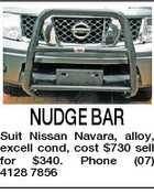 NUDGE BAR Suit Nissan Navara, alloy, excell cond, cost $730 sell for $340. Phone (07) 4128 7856