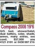 Compass 2008 19'6 Q/S bed, shower/toilet, dual battery, solar, shade, annex, many extras, exc cond. $37,000 ono 4121 2191 or 0458 987 216