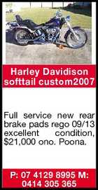 Harley Davidison softtail custom2007 Full service new rear brake pads rego 09/13 excellent condition, $21,000 ono. Poona. P: 07 4129 8995 M: 0414 305 365