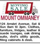 MOUNT OMMANEY 124 Arrabri Avenue. Sat & Sun 8am til 3pm. Clothes, furniture, fridges, leather & suede lounges, oak dining suite, dvd's utility goods, filing cabinets & desk.