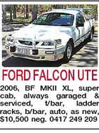 FORD FALCON UTE 2006, BF MKII XL, super cab, always garaged & serviced, t/bar, ladder racks, b/bar, auto, as new, $10,500 neg. 0417 249 209
