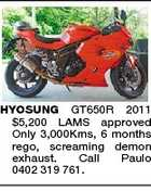 HYOSUNG GT650R 2011 $5,200 LAMS approved Only 3,000Kms, 6 months rego, screaming demon exhaust. Call Paulo 0402 319 761.